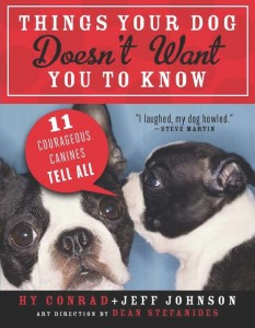 Things Your Dog Doesn't Want You to Know by Jeff Johnson and Hy Conrad