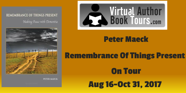 Remembrance Of Things Present: Making Peace With Dementia by Peter Maeck