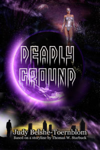 Deadly Ground by Thomas W. Starbuck and Judy Belshe-Toernblom