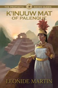 Prophetic Mayan Queen: K'inuuw Mat of Palenque by Leonide Martin