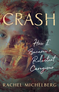 Crash: Reluctant Caregiver by Rachel Michelberg